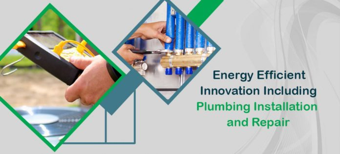 energy efficient innovation including plumbing installation and repair