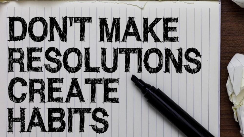 don't make resolutions create habits