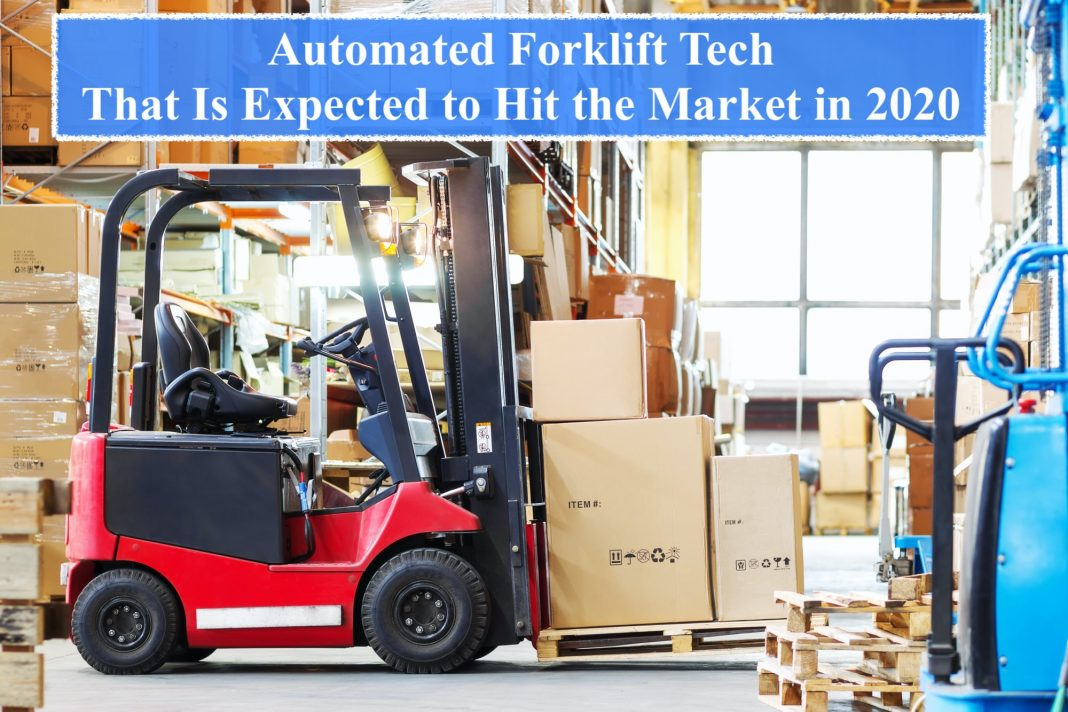 Automated Forklift Tech That Is Expected to Hit the Market in 2020
