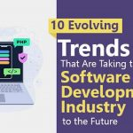 10 Evolving Trends That Are Taking the Software Development Industry to the Future
